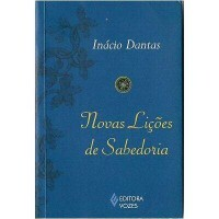 Novas Lições de Sabedoria - Inácio Dantas - Editora Vozes